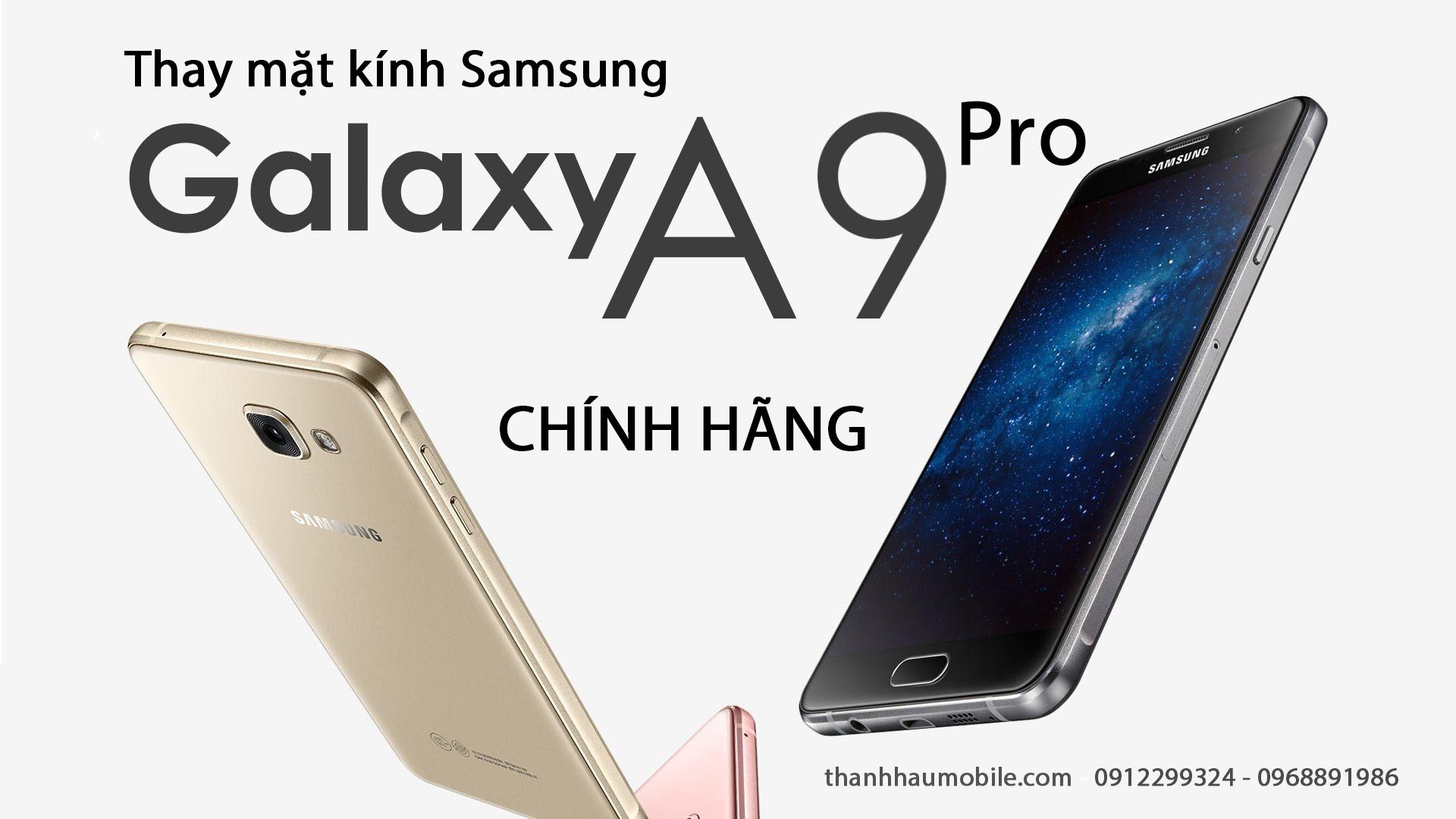Thay mặt kính Samsung A9 Pro lấy ngay, giá rẻ ở Hà Nội, ThanhHauMobile
