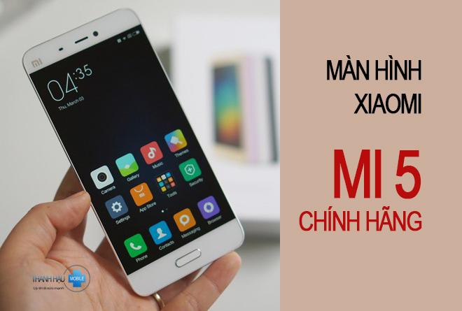 MÀN HÌNH XIAOMI MI 5 _ Linh kiện Xiaomi Mi 5 chính hãng ở Cầu Giấy